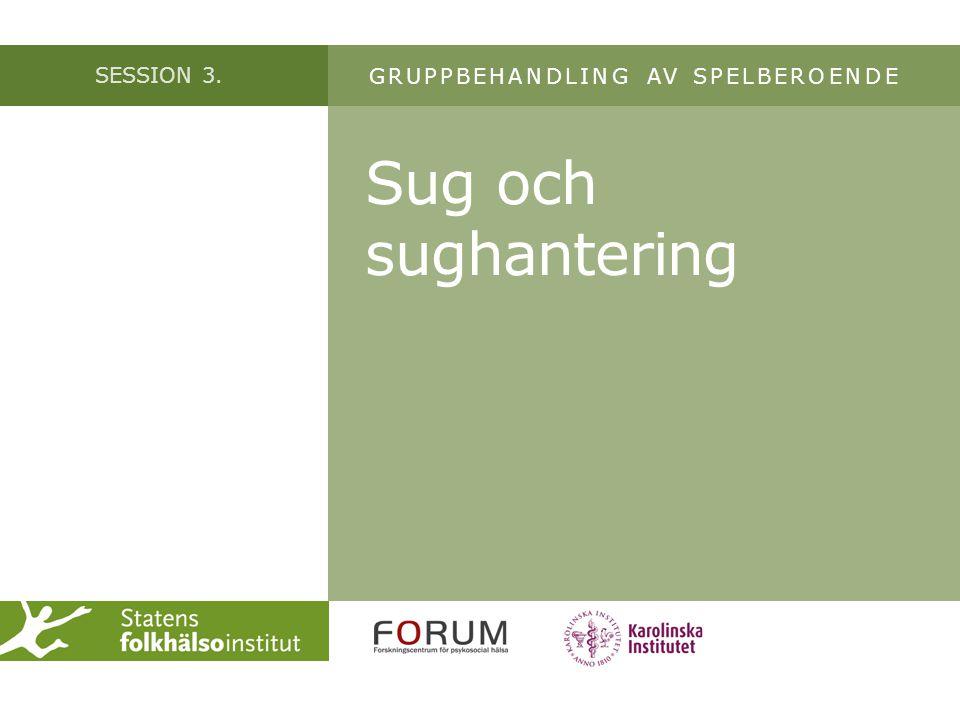 SESSION 3. Sug och sughantering GRUPPBEHANDLING AV SPELBEROENDE