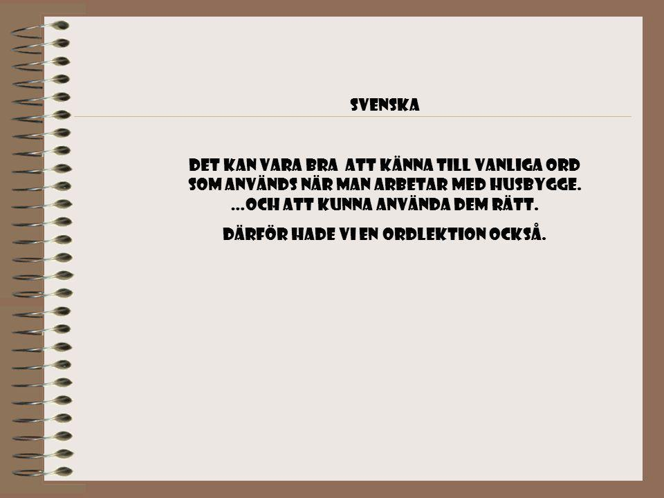 Svenska Det kan vara bra att känna till vanliga ord som används när man arbetar med husbygge.