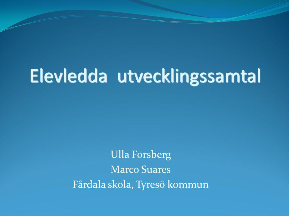Ulla Forsberg Marco Suares Fårdala skola, Tyresö kommun Elevledda utvecklingssamtal