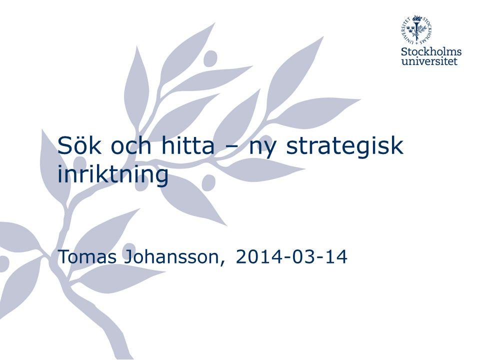 Sök och hitta – ny strategisk inriktning Tomas Johansson, 2014-03-14