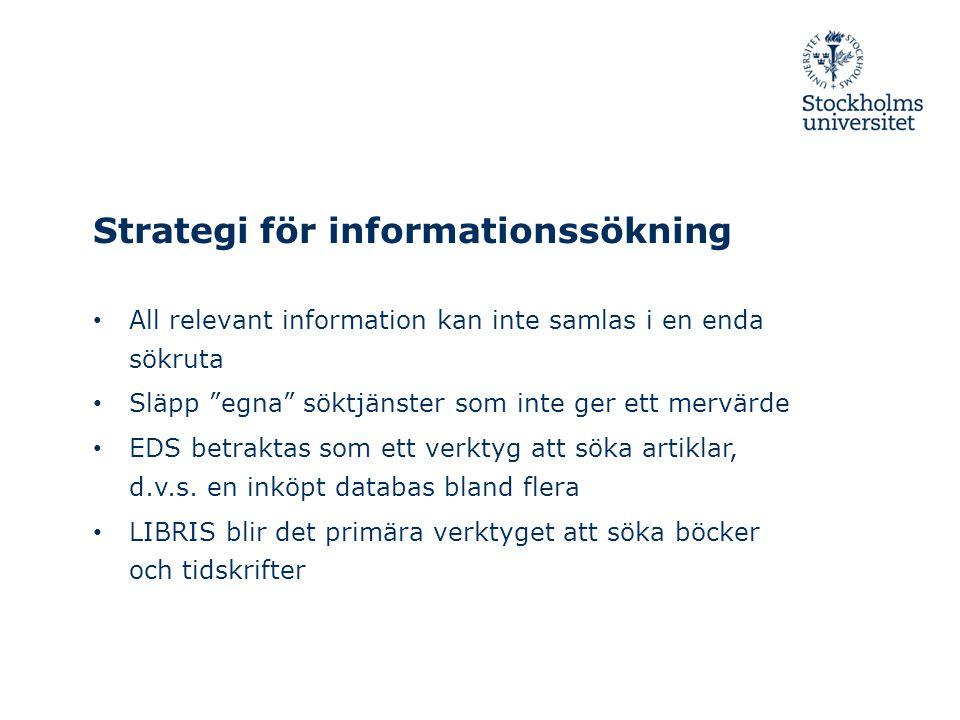 Strategi för informationssökning • All relevant information kan inte samlas i en enda sökruta • Släpp egna söktjänster som inte ger ett mervärde • EDS betraktas som ett verktyg att söka artiklar, d.v.s.