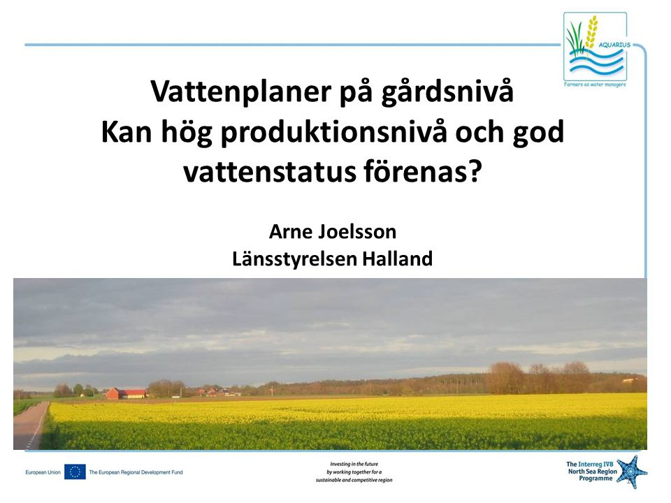 1 Vattenplaner på gårdsnivå Kan hög produktionsnivå och god vattenstatus förenas? Arne Joelsson Länsstyrelsen Halland