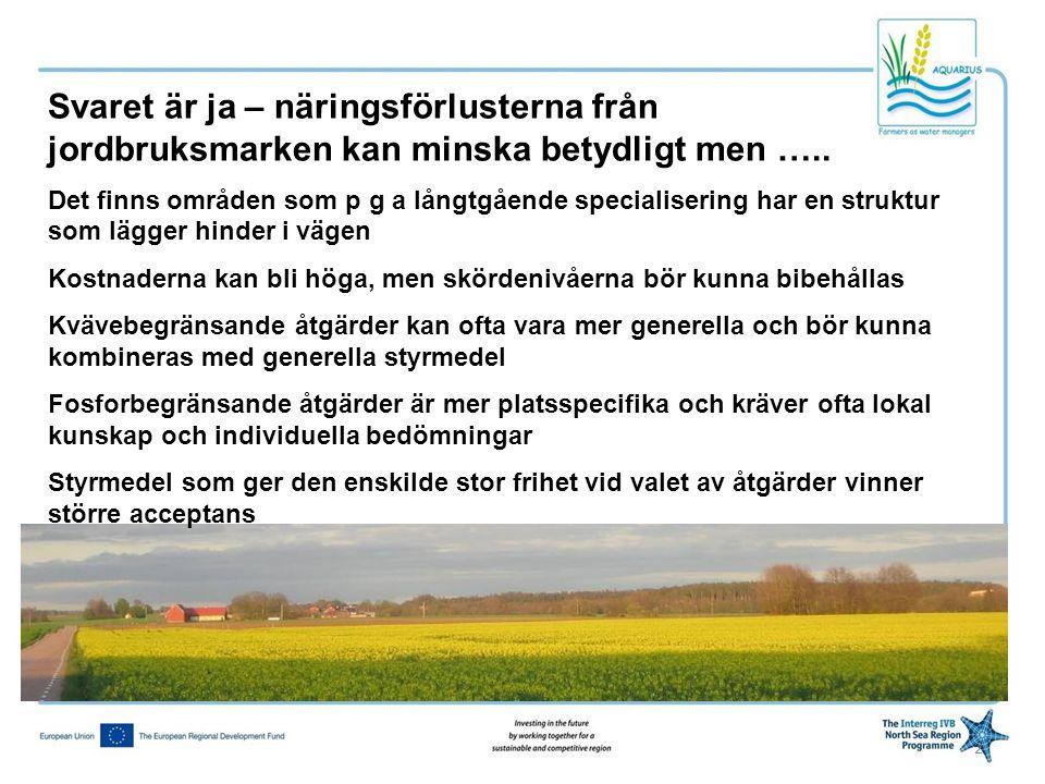 2 Svaret är ja – näringsförlusterna från jordbruksmarken kan minska betydligt men ….. Det finns områden som p g a långtgående specialisering har en st