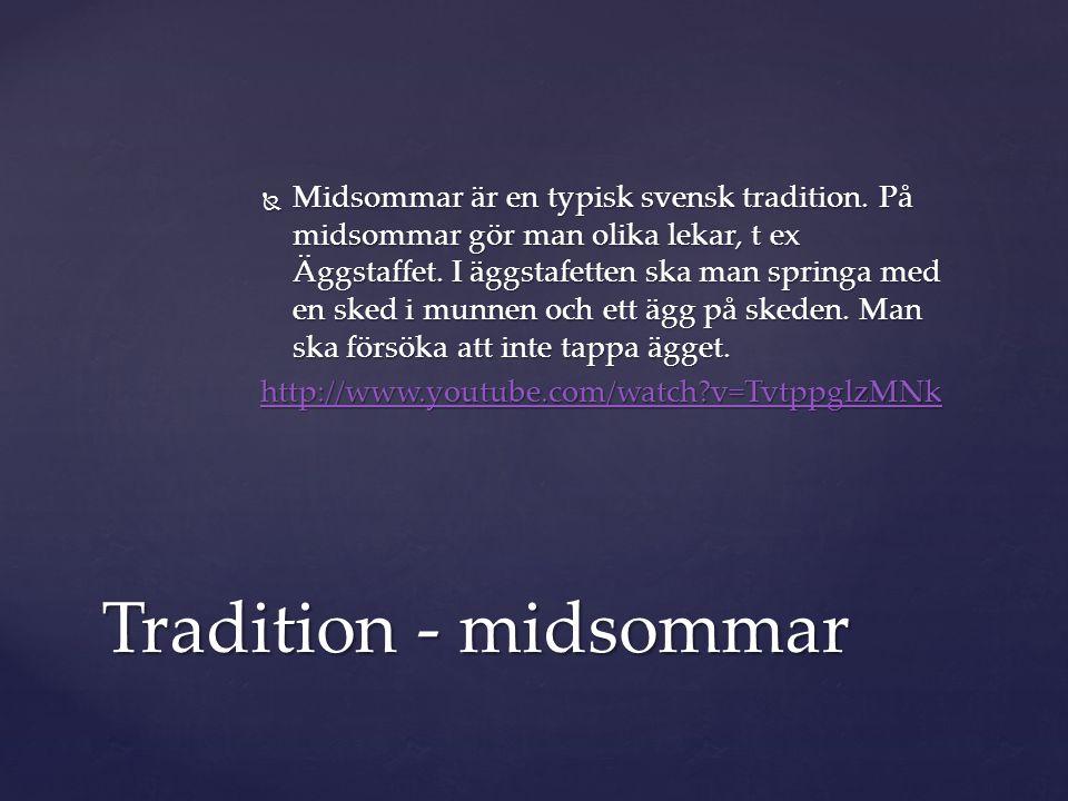  Midsommar är en typisk svensk tradition. På midsommar gör man olika lekar, t ex Äggstaffet.
