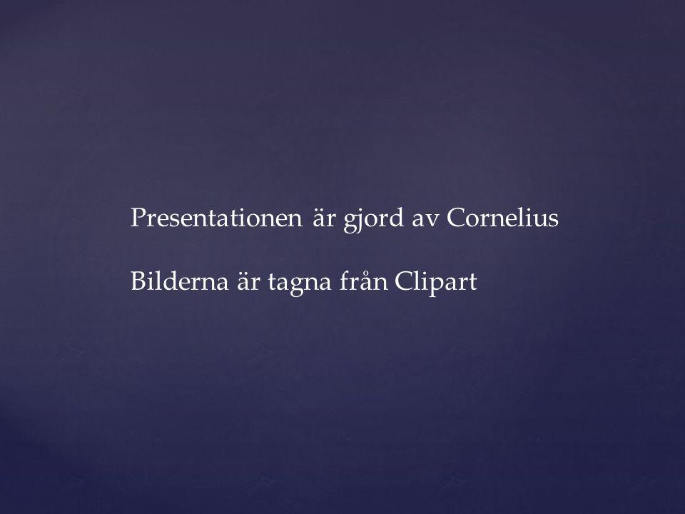 Presentationen är gjord av Cornelius Bilderna är tagna från Clipart