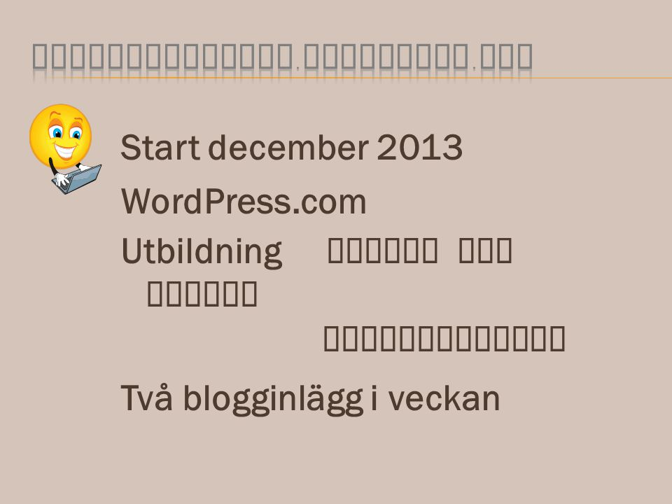 Start december 2013 WordPress.com Utbildning Intern och extern kommunikation Två blogginlägg i veckan