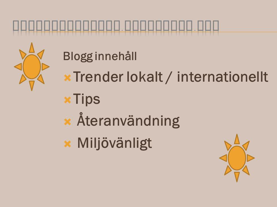 Blogg innehåll  Trender lokalt / internationellt  Tips  Återanvändning  Miljövänligt