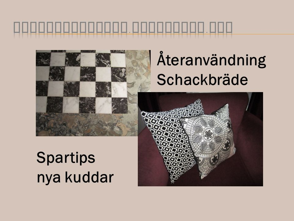 Spartips nya kuddar Återanvändning Schackbräde