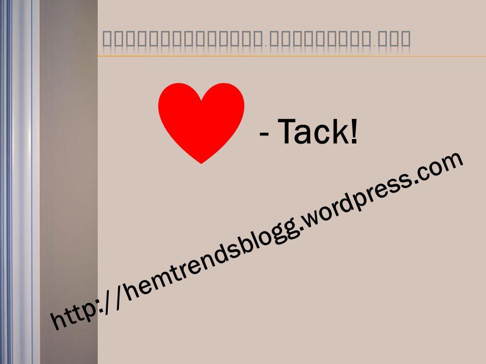 - Tack! http://hemtrendsblogg.wordpress.com