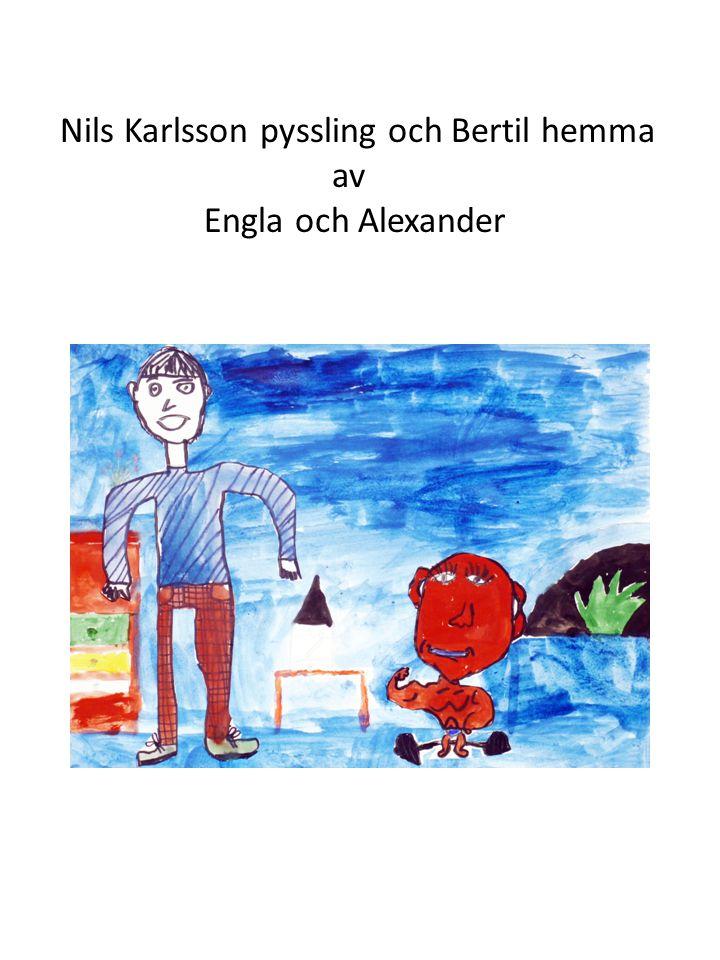 Nils Karlsson pyssling och Bertil hemma av Engla och Alexander