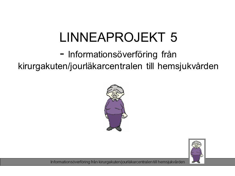 LINNEAPROJEKT 5 - Informationsöverföring från kirurgakuten/jourläkarcentralen till hemsjukvården Informationsöverföring från kirurgakuten/jourläkarcen