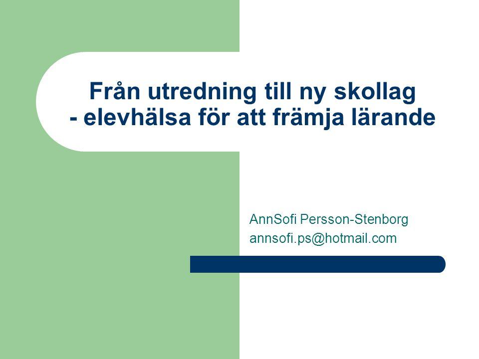 Från utredning till ny skollag - elevhälsa för att främja lärande AnnSofi Persson-Stenborg annsofi.ps@hotmail.com