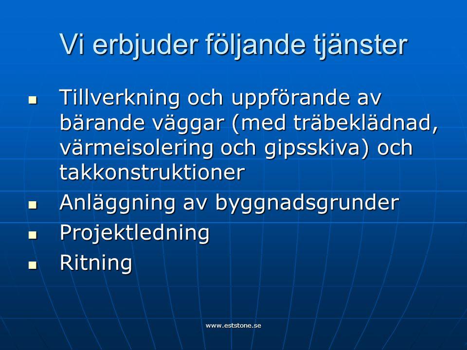 www.eststone.se Vi erbjuder följande tjänster  Tillverkning och uppförande av bärande väggar (med träbeklädnad, värmeisolering och gipsskiva) och takkonstruktioner  Anläggning av byggnadsgrunder  Projektledning  Ritning
