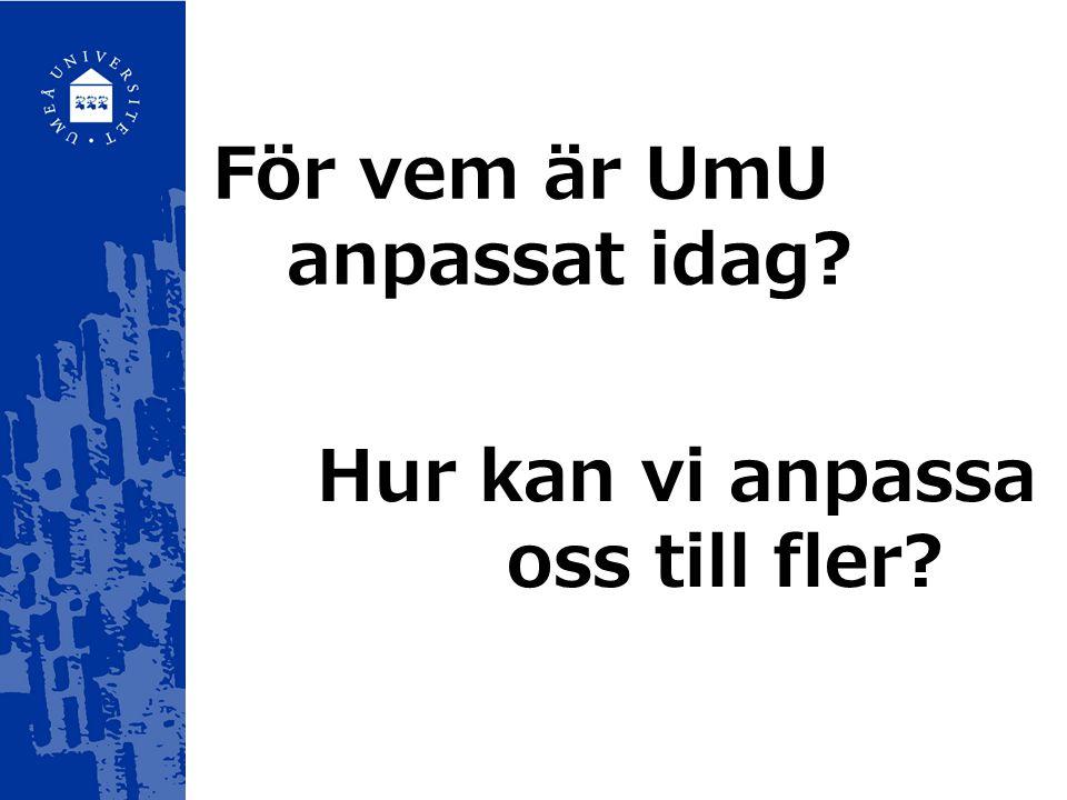 För vem är UmU anpassat idag? Hur kan vi anpassa oss till fler?