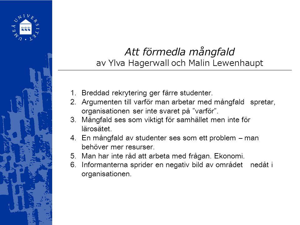 Att förmedla mångfald av Ylva Hagerwall och Malin Lewenhaupt 1.Breddad rekrytering ger färre studenter.