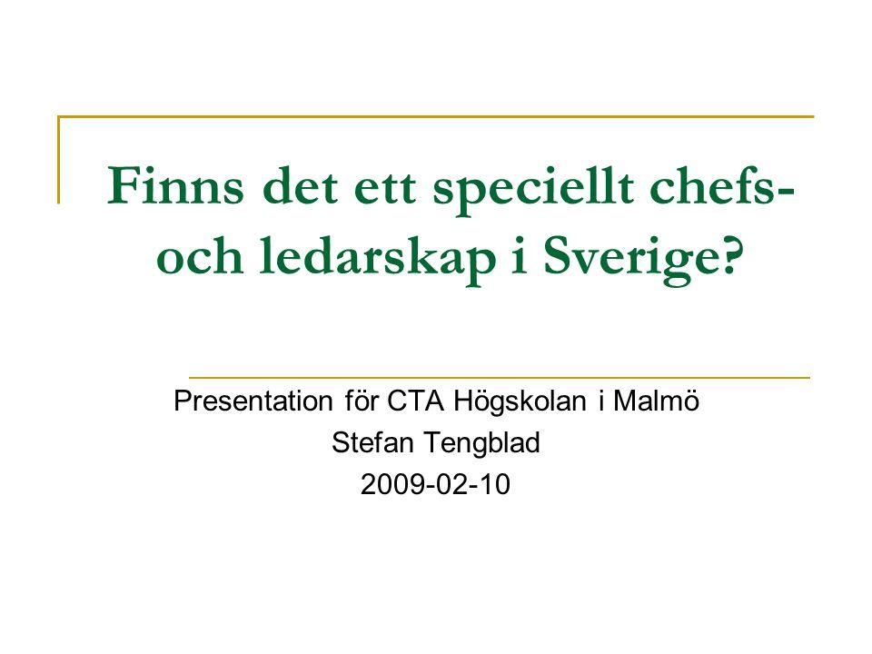 Finns det ett speciellt chefs- och ledarskap i Sverige? Presentation för CTA Högskolan i Malmö Stefan Tengblad 2009-02-10