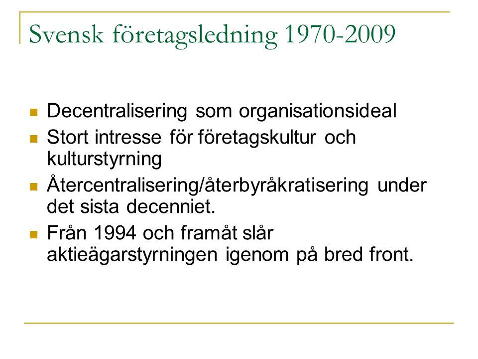 Svensk företagsledning 1970-2009  Decentralisering som organisationsideal  Stort intresse för företagskultur och kulturstyrning  Återcentralisering