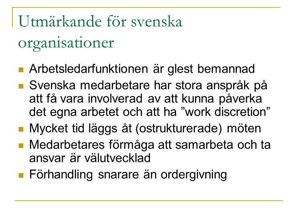 Utmärkande för svenska organisationer  Arbetsledarfunktionen är glest bemannad  Svenska medarbetare har stora anspråk på att få vara involverad av a
