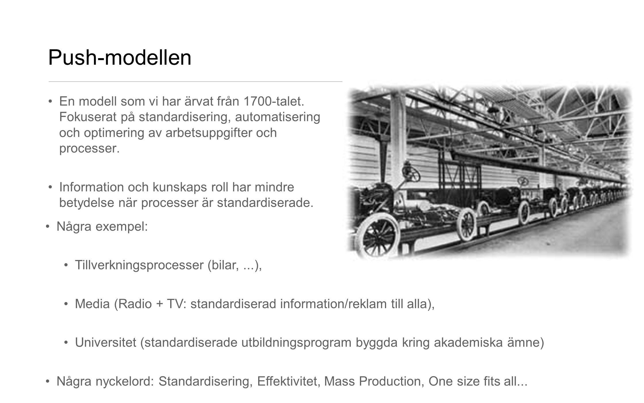 Push-modellen •En modell som vi har ärvat från 1700-talet. Fokuserat på standardisering, automatisering och optimering av arbetsuppgifter och processe