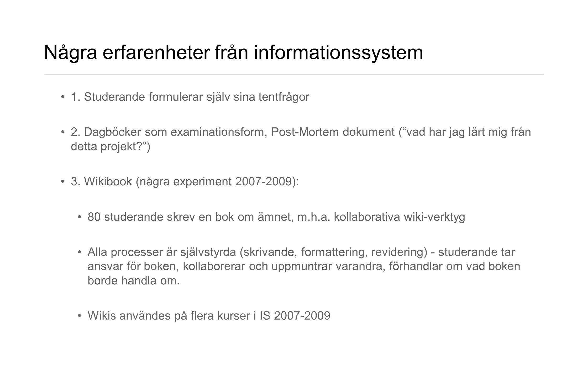 """Några erfarenheter från informationssystem •1. Studerande formulerar själv sina tentfrågor •2. Dagböcker som examinationsform, Post-Mortem dokument ("""""""