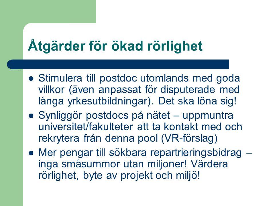 Åtgärder för ökad rörlighet  Stimulera till postdoc utomlands med goda villkor (även anpassat för disputerade med långa yrkesutbildningar). Det ska l