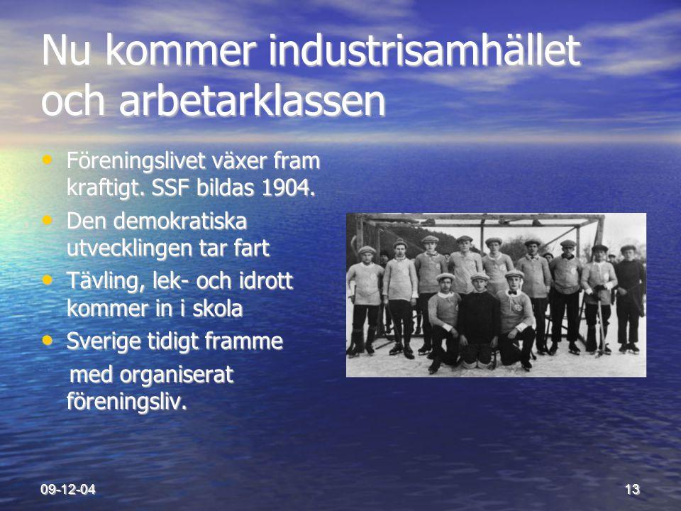09-12-0413 Nu kommer industrisamhället och arbetarklassen • Föreningslivet växer fram kraftigt. SSF bildas 1904. • Den demokratiska utvecklingen tar f