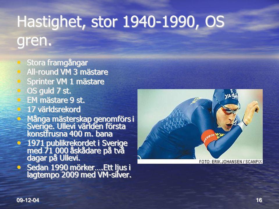 09-12-0416 Hastighet, stor 1940-1990, OS gren. • Stora framgångar • All-round VM 3 mästare • Sprinter VM 1 mästare • OS guld 7 st. • EM mästare 9 st.