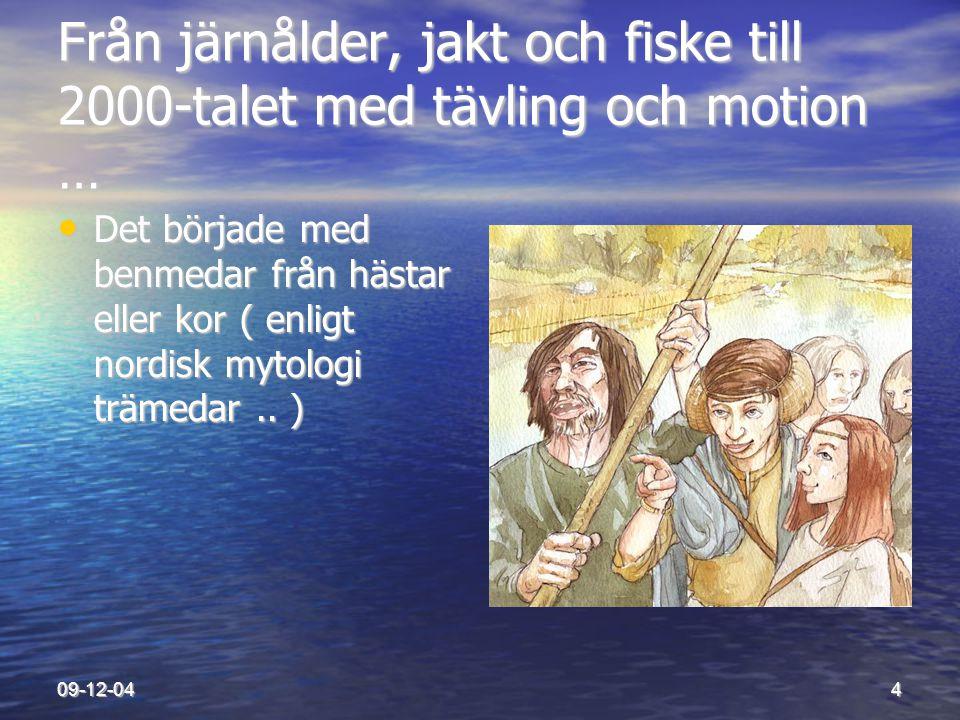 09-12-044 Från järnålder, jakt och fiske till 2000-talet med tävling och motion … • Det började med benmedar från hästar eller kor ( enligt nordisk my