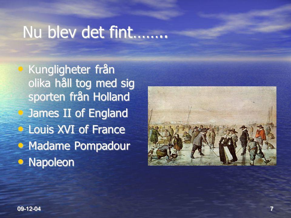 09-12-047 Nu blev det fint…….. Nu blev det fint…….. • Kungligheter från olika håll tog med sig sporten från Holland • James II of England • Louis XVI