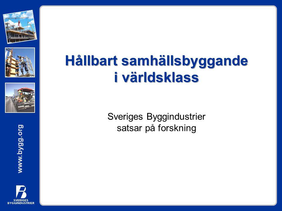 www.bygg.org Hållbart samhällsbyggande i världsklass Sveriges Byggindustrier satsar på forskning