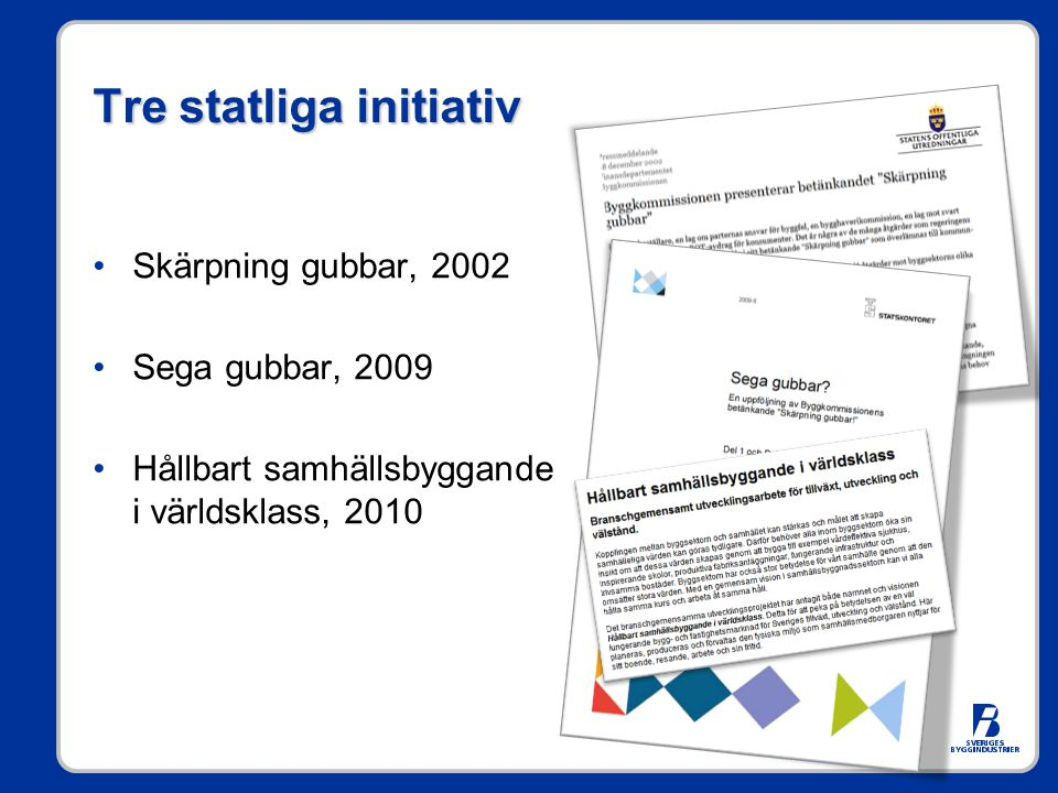 Tre statliga initiativ •Skärpning gubbar, 2002 •Sega gubbar, 2009 •Hållbart samhällsbyggande i världsklass, 2010
