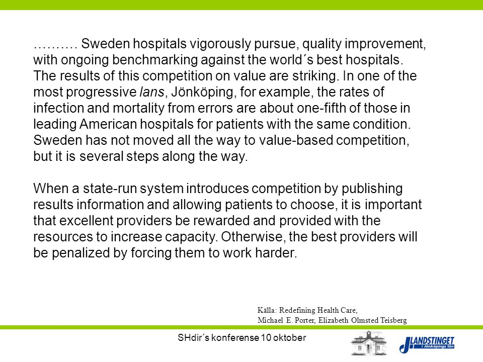 SHdir´s konferense 10 oktober ………. Sweden hospitals vigorously pursue, quality improvement, with ongoing benchmarking against the world´s best hospita