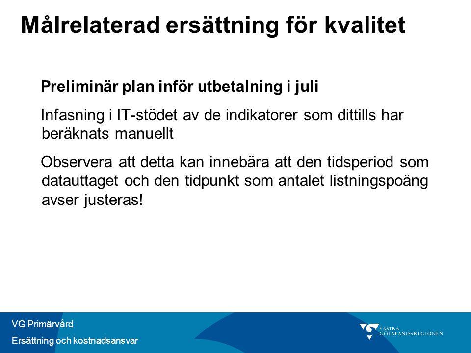 VG Primärvård Ersättning och kostnadsansvar Målrelaterad ersättning för kvalitet Preliminär plan inför utbetalning i juli Infasning i IT-stödet av de