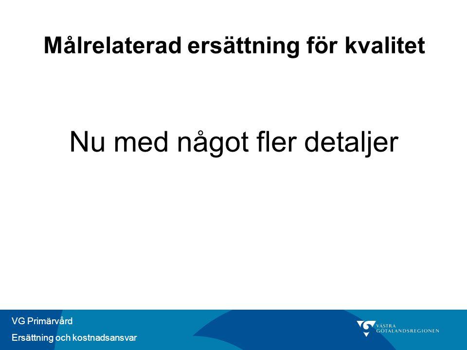 VG Primärvård Ersättning och kostnadsansvar Nu med något fler detaljer Målrelaterad ersättning för kvalitet