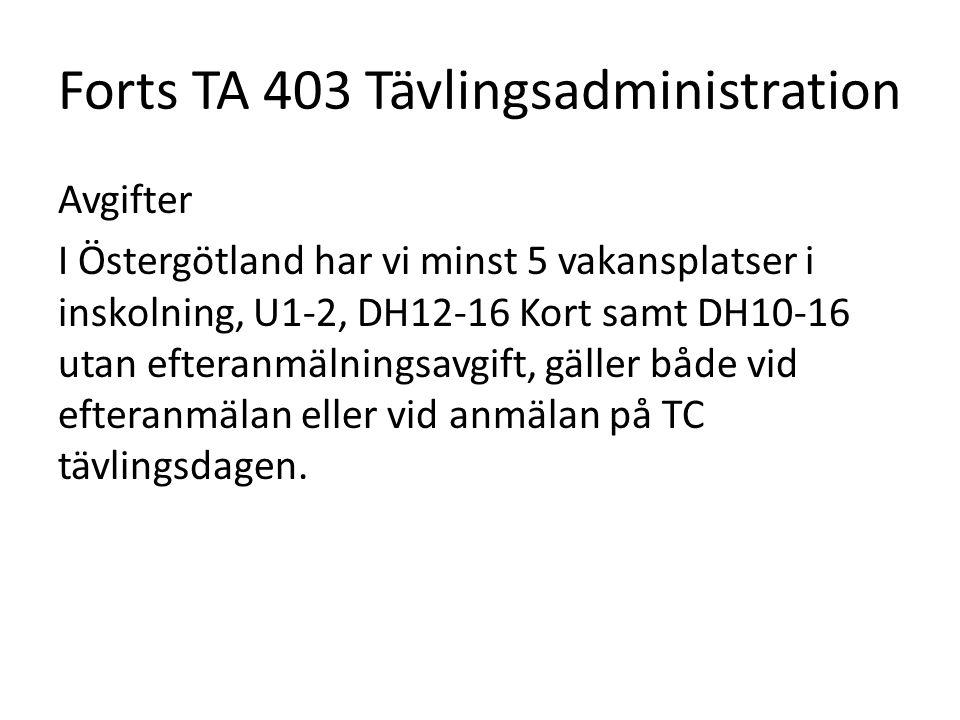 Forts TA 403 Tävlingsadministration Avgifter I Östergötland har vi minst 5 vakansplatser i inskolning, U1-2, DH12-16 Kort samt DH10-16 utan efteranmäl