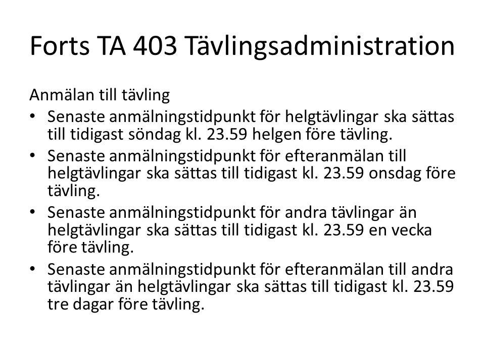Forts TA 403 Tävlingsadministration Anmälan till tävling • Senaste anmälningstidpunkt för helgtävlingar ska sättas till tidigast söndag kl. 23.59 helg