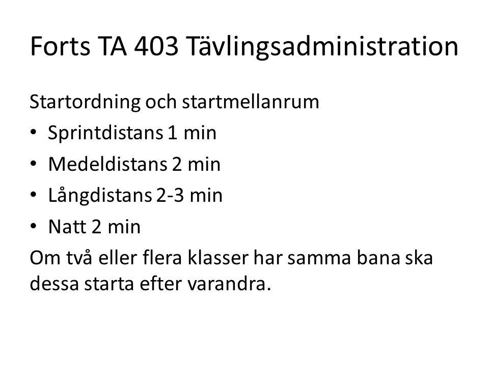 Forts TA 403 Tävlingsadministration Startordning och startmellanrum • Sprintdistans 1 min • Medeldistans 2 min • Långdistans 2-3 min • Natt 2 min Om t