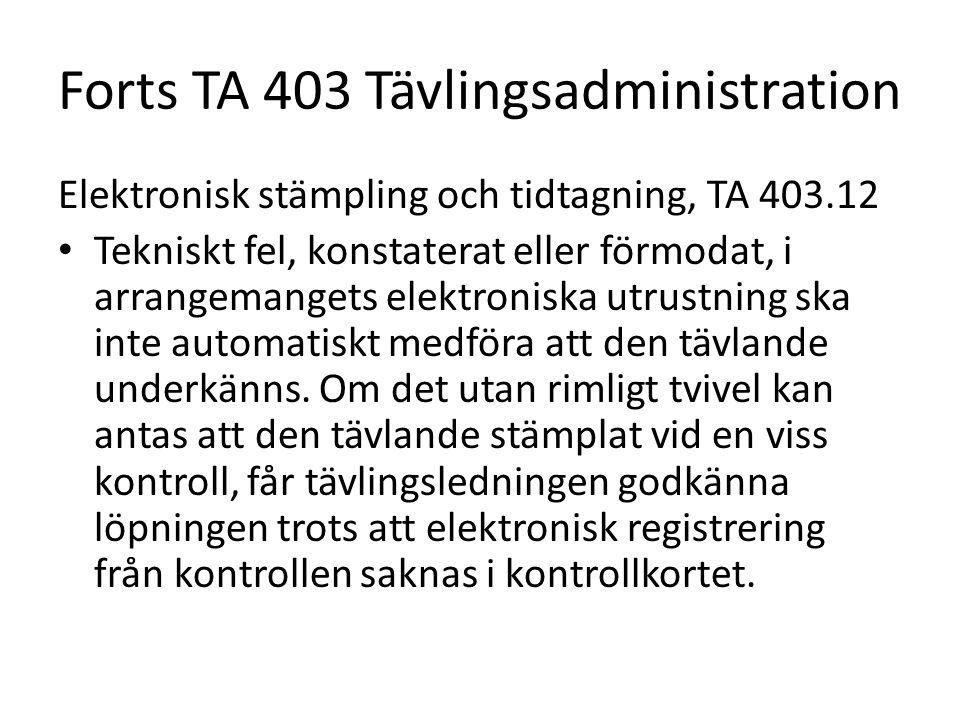 Forts TA 403 Tävlingsadministration Elektronisk stämpling och tidtagning, TA 403.12 • Tekniskt fel, konstaterat eller förmodat, i arrangemangets elekt
