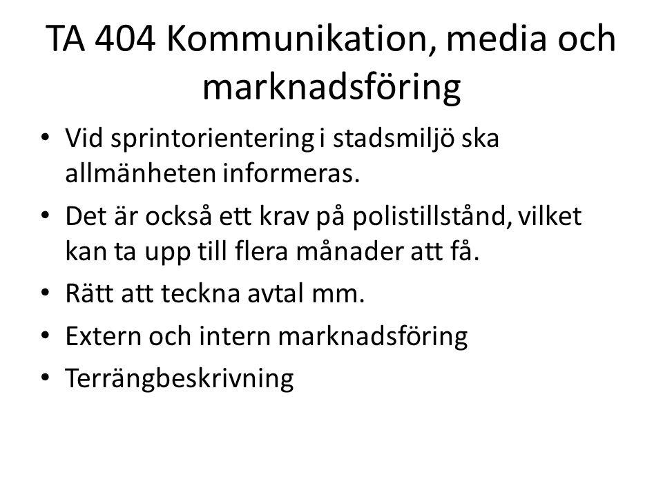 TA 404 Kommunikation, media och marknadsföring • Vid sprintorientering i stadsmiljö ska allmänheten informeras. • Det är också ett krav på polistillst
