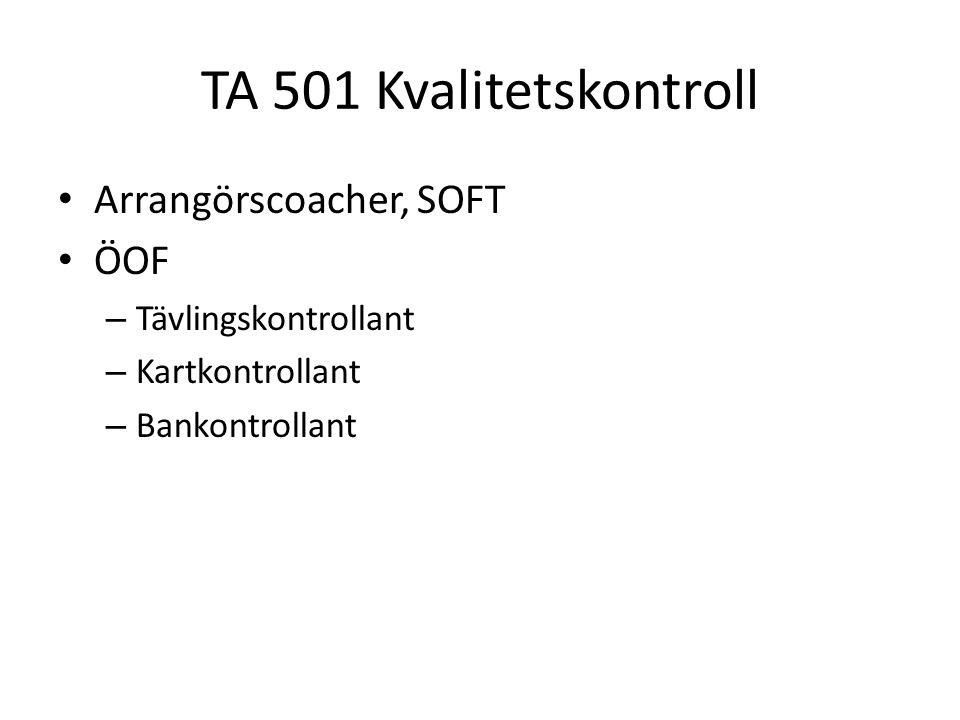 TA 501 Kvalitetskontroll • Arrangörscoacher, SOFT • ÖOF – Tävlingskontrollant – Kartkontrollant – Bankontrollant