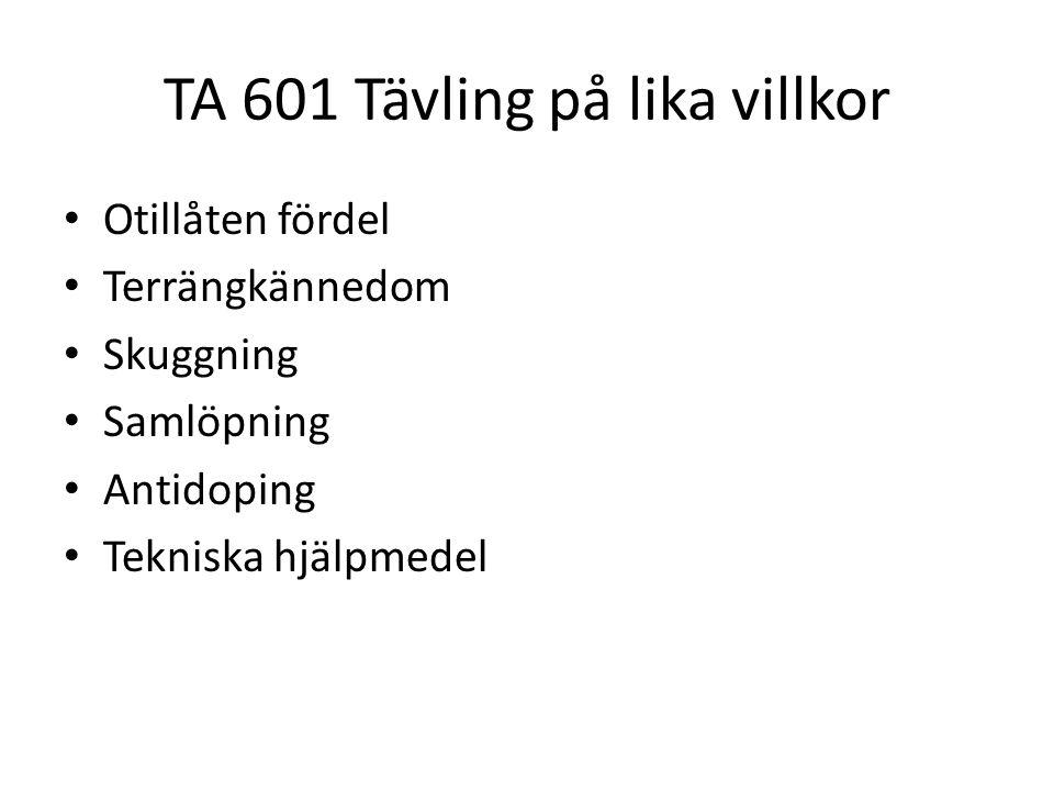 TA 601 Tävling på lika villkor • Otillåten fördel • Terrängkännedom • Skuggning • Samlöpning • Antidoping • Tekniska hjälpmedel