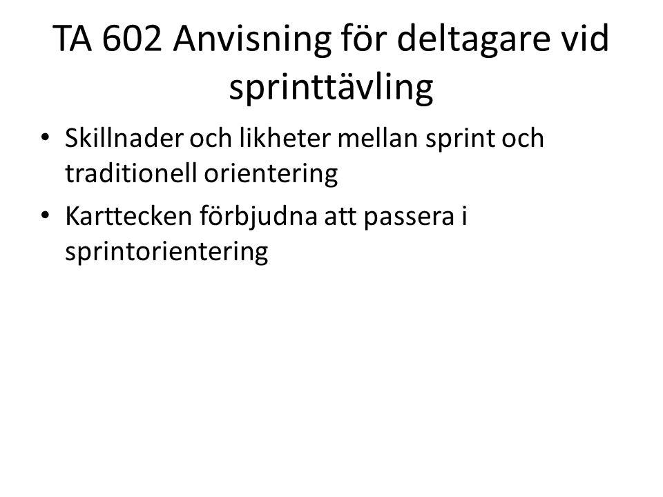 TA 602 Anvisning för deltagare vid sprinttävling • Skillnader och likheter mellan sprint och traditionell orientering • Karttecken förbjudna att passe