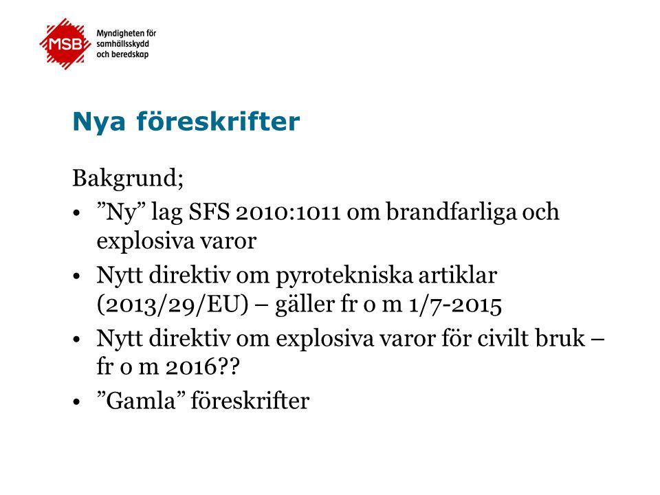 Nya föreskrifter Bakgrund; • Ny lag SFS 2010:1011 om brandfarliga och explosiva varor •Nytt direktiv om pyrotekniska artiklar (2013/29/EU) – gäller fr o m 1/7-2015 •Nytt direktiv om explosiva varor för civilt bruk – fr o m 2016?.