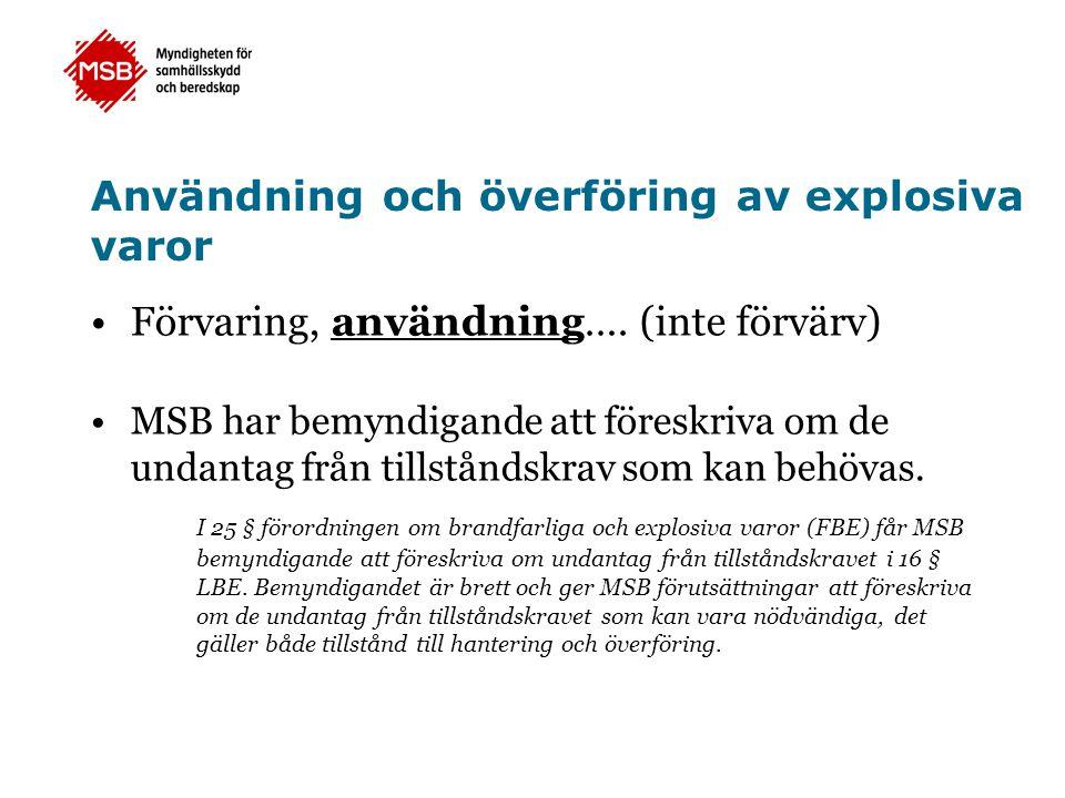 Användning och överföring av explosiva varor •Förvaring, användning…. (inte förvärv) •MSB har bemyndigande att föreskriva om de undantag från tillstån