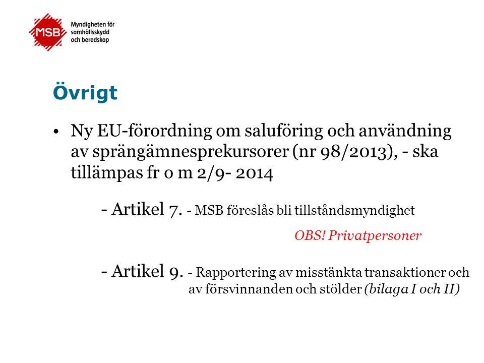 Övrigt •Ny EU-förordning om saluföring och användning av sprängämnesprekursorer (nr 98/2013), - ska tillämpas fr o m 2/9- 2014 - Artikel 7. - MSB före