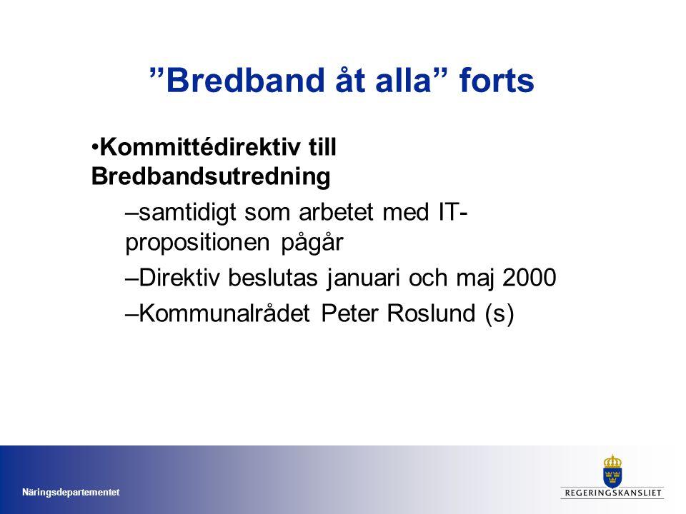 Näringsdepartementet Bredband åt alla forts •Kommittédirektiv till Bredbandsutredning –samtidigt som arbetet med IT- propositionen pågår –Direktiv beslutas januari och maj 2000 –Kommunalrådet Peter Roslund (s)