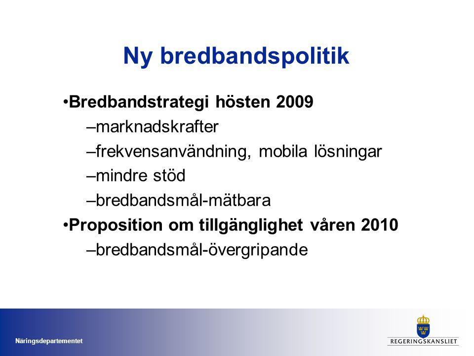 Näringsdepartementet Ny bredbandspolitik •Bredbandstrategi hösten 2009 –marknadskrafter –frekvensanvändning, mobila lösningar –mindre stöd –bredbandsmål-mätbara •Proposition om tillgänglighet våren 2010 –bredbandsmål-övergripande