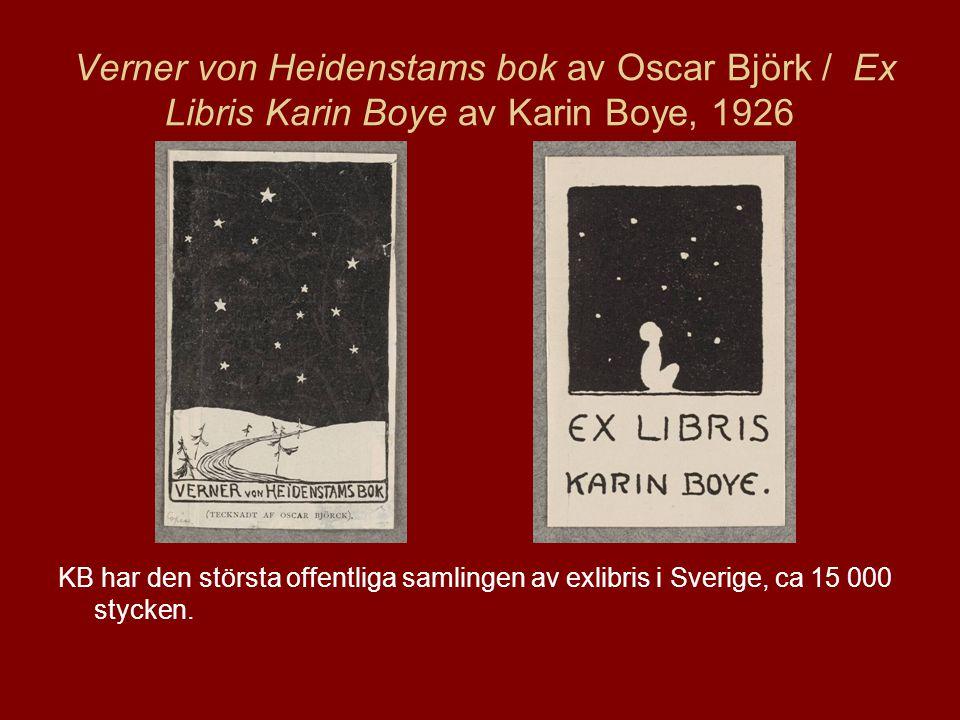 Verner von Heidenstams bok av Oscar Björk / Ex Libris Karin Boye av Karin Boye, 1926 KB har den största offentliga samlingen av exlibris i Sverige, ca 15 000 stycken.