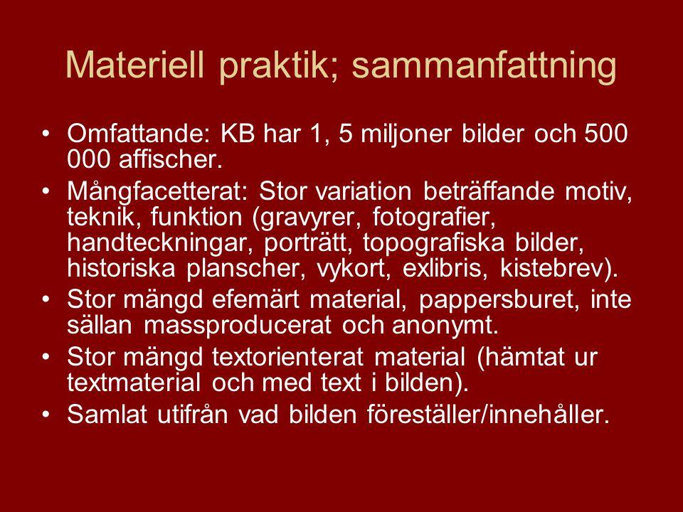 Materiell praktik; sammanfattning •Omfattande: KB har 1, 5 miljoner bilder och 500 000 affischer.