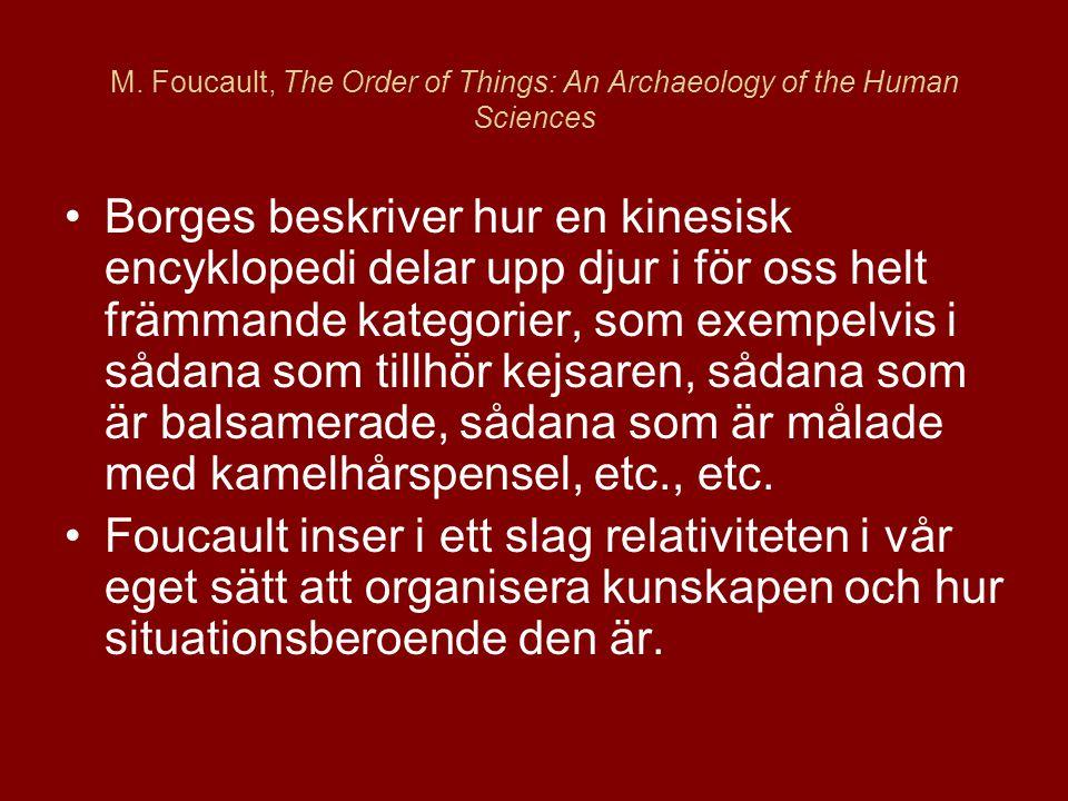 M. Foucault, The Order of Things: An Archaeology of the Human Sciences •Borges beskriver hur en kinesisk encyklopedi delar upp djur i för oss helt frä